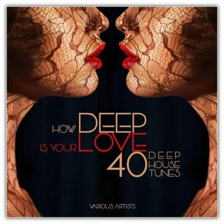 VA - How DEEP Is Your Love (40 Deep House Tunes) (2015)