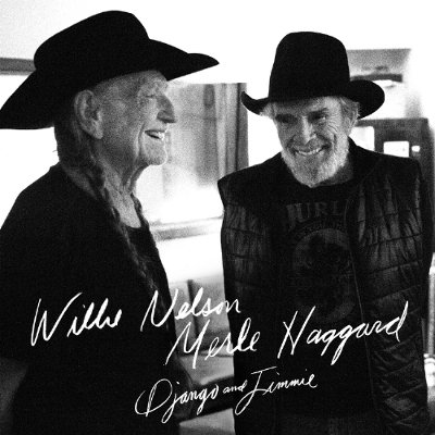 Willie Nelson And Merle Haggard - Django And Jimmie (2015)