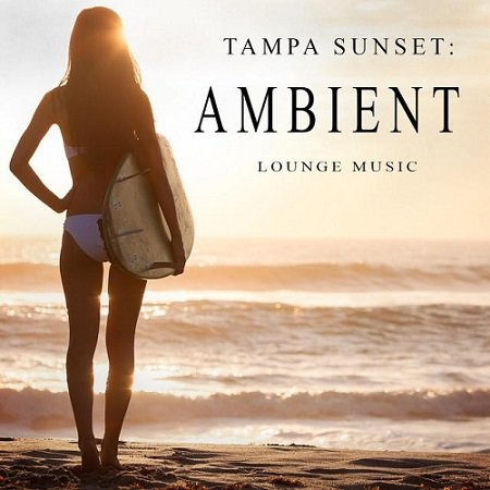 VA - Tampa Sunset: Ambient Lounge Music (2015)