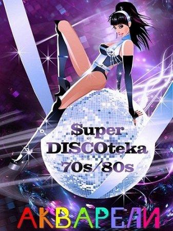 VA - Акварели Super discoteka70s-80s (2016)