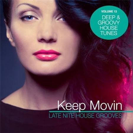 VA - Keep Movin - Late Nite House Grooves Vol. 13 (2016)