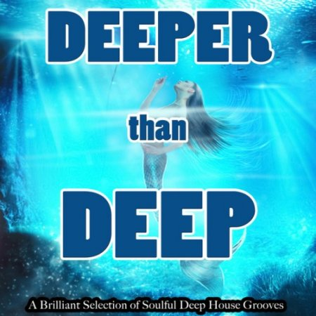Deeper Than Deep: A Brilliant Selection of Soulful Deep House Grooves (2016)