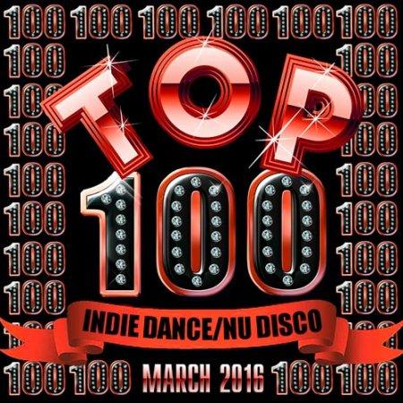 Top 100 Indie Dance / Nu Disco March 2016 (2016)