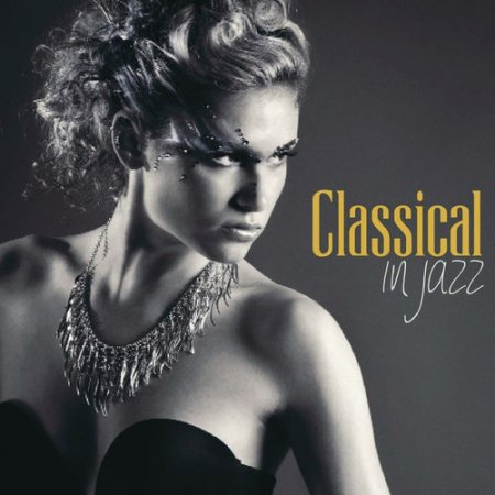 Classical in Jazz: 15 New Jazz Version of Classical Masterpieces (2016)