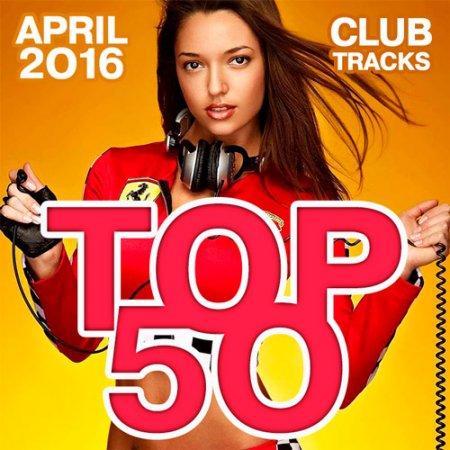 Top 50 Club Tracks (April 2016) (2016)