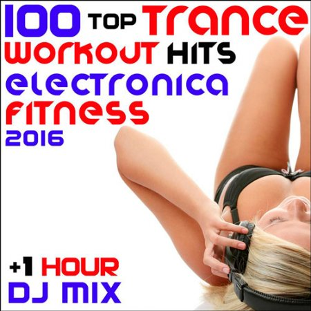 100 Top Trance Workout Hits Electronica Fitness 2016 + 1 Hr DJ Mix (2016)