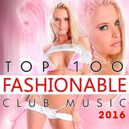 Top 100 Fashionable Club Music (2016)