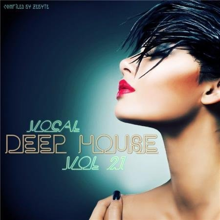 Vocal Deep House Vol.21 (Compiled by Zebyte) (2016)