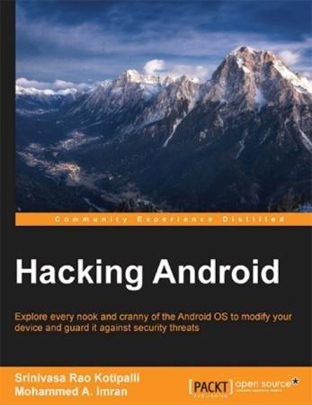 Srinivasa Rao Kotipalli, Mohammed A. Imran - Hacking Android (2016)