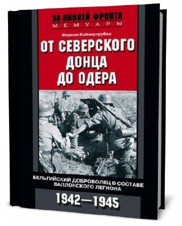 Ф. Кайзергрубер. От Северского Донца до Одера. Бельгийский доброволец в составе валлонского легиона. 1942-1945