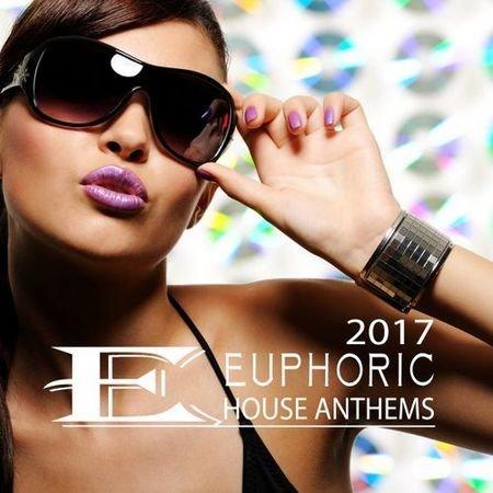 Euphoric House Anthems 2017 (2017)