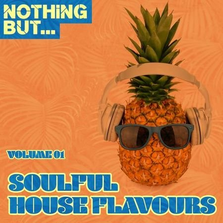 Nothing But... Soulful House Flavours Vol.1 (2017)