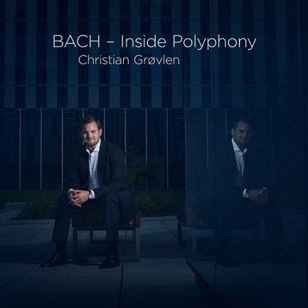 Christian Grøvlen - BACH - Inside Polyphony (2017) Flac