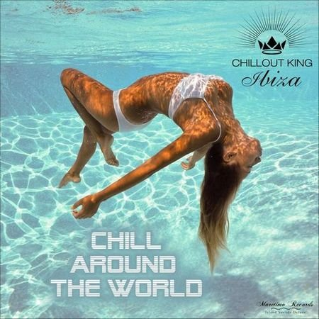 Chillout King Ibiza:Chill Around the World (Best Chillout & Chillhouse Music) (2017)