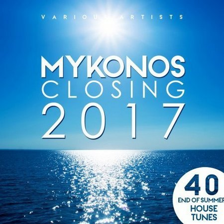 Mykonos Closing 2017 (40 End Of Summer House Tunes) (2017)