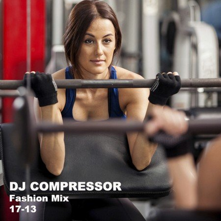 Dj Compressor - Fashion Mix 17-13 (2017)
