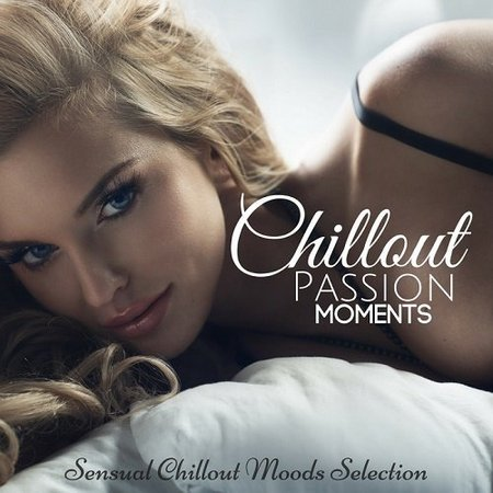 Chillout Passion Moments:Sensual Chillout Moods Selection (2017)