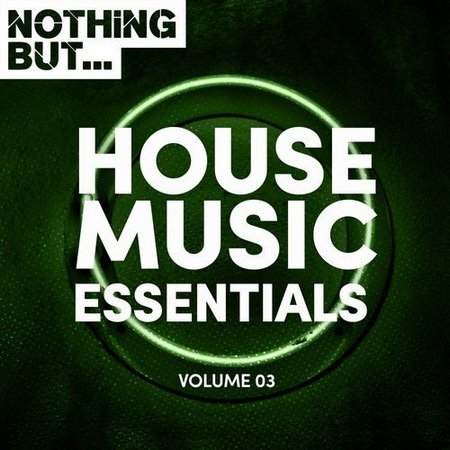 Nothing But... House Music Essentials Vol.03 (2017)