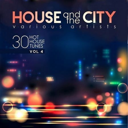 House And The City (30 Hot House Tunes) Vol.4 (2017)