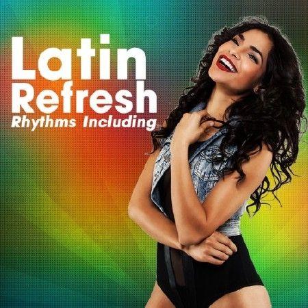Latin Refresh Rhythms Including (2017)