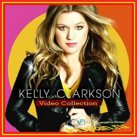 Kelly Clarkson – The Video Collection (2011) DVDRip