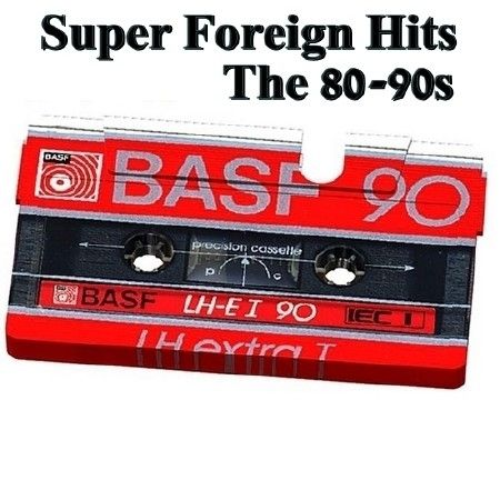 Super Foreign Hits of The 80-90s (2018)