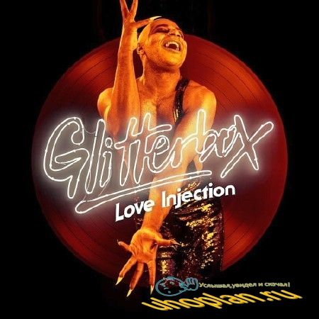 GLITTERBOX - LOVE INJECTION (2018)