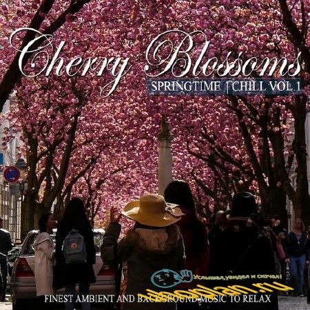 CHERRY BLOSSOMS SPRINGTIME CHILL VOL. 1 (FINEST AMBIENT AND BACKGROUND MUSIC TO RELAX)