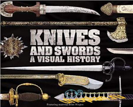 Knives and Swords. A visual history