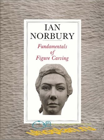 Ian Norbury - Fundamentals of Figure Carving