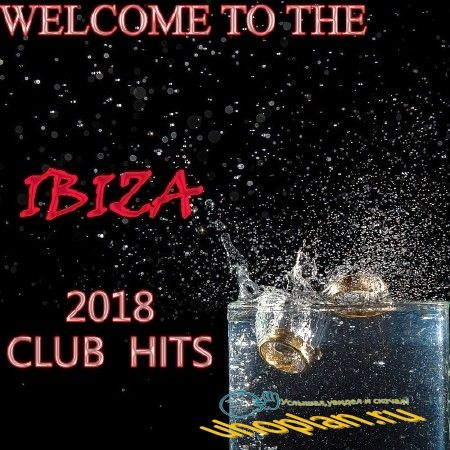 WELCOME TO THE IBIZA CLUB HITS (2018)