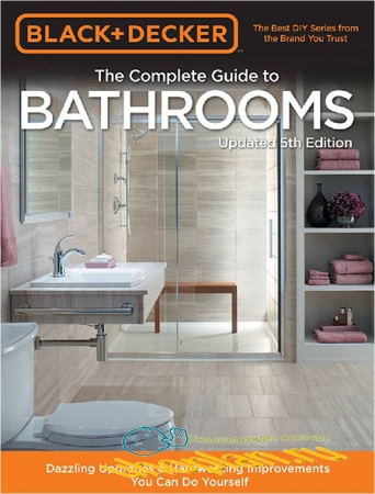 Black & Decker Complete Guide to Bathrooms: Dazzling Upgrades & Hardworking Improvements You Can Do Yourself, 5th Edition