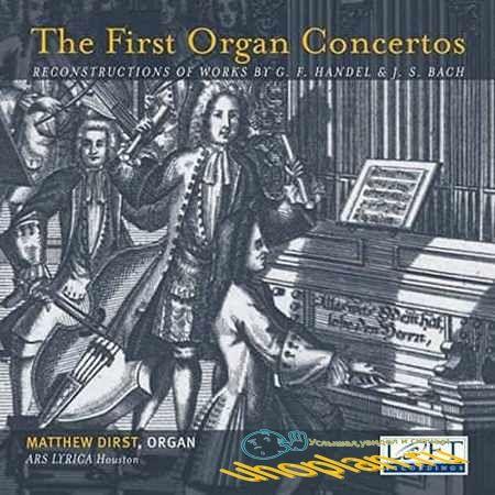 Matthew Dirst & Ars Lyrica Houston - The First Organ Concertos (2018) FLAC