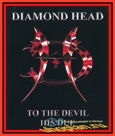 Diamond Head - To the Devil His Due (2005) DVDRip