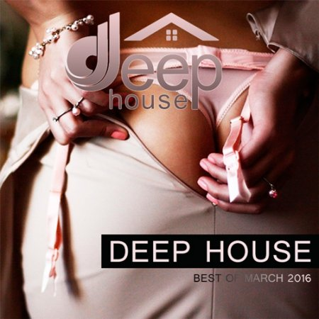 Deep House Best Of March 2016 (2016)