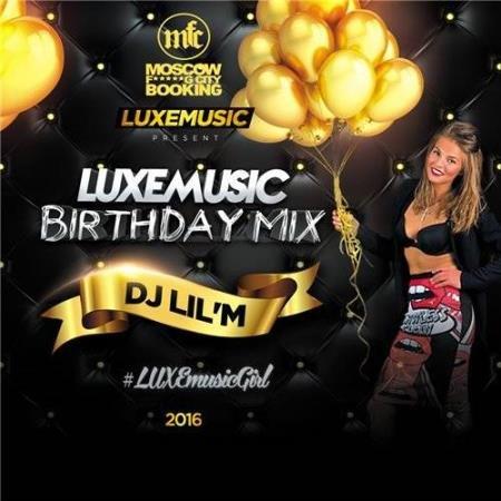 LUXEmusic Birthday Mix - DJ Lil'M (2016)