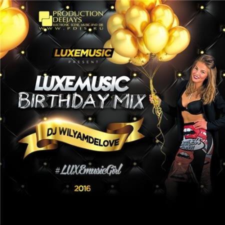 LUXEmusic Birthday Mix - DJ WilyamDeLove (2016)