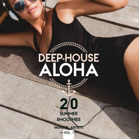 Deep-House Aloha Vol.1: 20 Summer Smoothies (2017)
