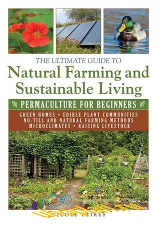 Nicole Faires - The Ultimate Guide to Natural Farming and Sustainable Living: Permaculture for Beginners