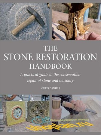 The Stone Restoration Handbook: A Practical Guide to the Conservation Repair of Stone and Masonry
