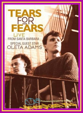 Tears For Fears-Live From Santa Barbara (2010) DVDRip