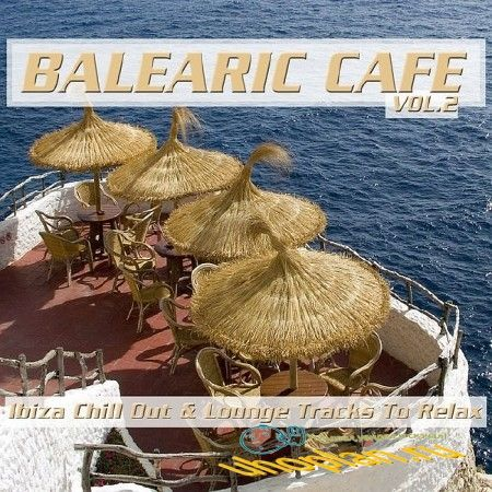 BALEARIC CAFE VOL. 2 (IBIZA CHILL OUT & LOUNGE TRACKS TO RELAX) (2018)
