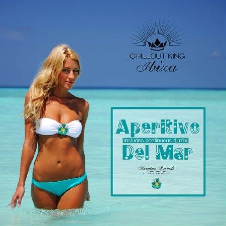 Chillout King Ibiza - Aperitivo Del Mar - Sunset & House Grooves Deluxe (2018)