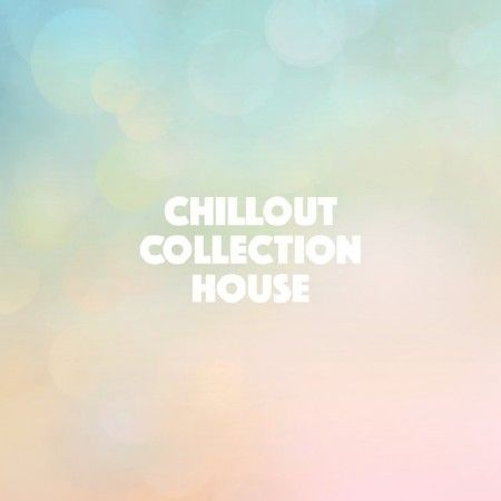 Chillout Collection House (2018) FLAC