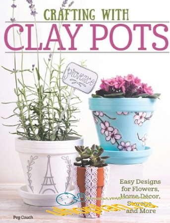 Colleen Dorsey.Crafting with Clay Pots: Easy Designs for Flowers, Home Decor, Storage, and More