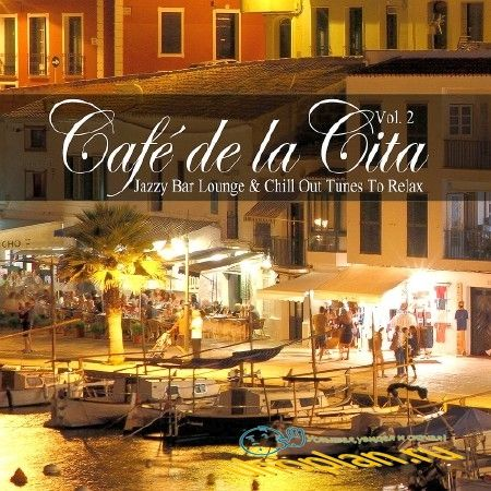 CAFE DE LA CITA VOL. 2 (JAZZY BAR LOUNGE & CHILL OUT TUNES TO RELAX) (2018)