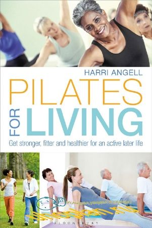 Harri Angell.Pilates for Living: Get stronger, fitter and healthier for an active later life