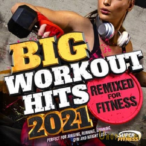 Big Workout Hits 2021: Remixed For Fitness (2020)